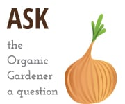 Ask the Organic Gardener a question